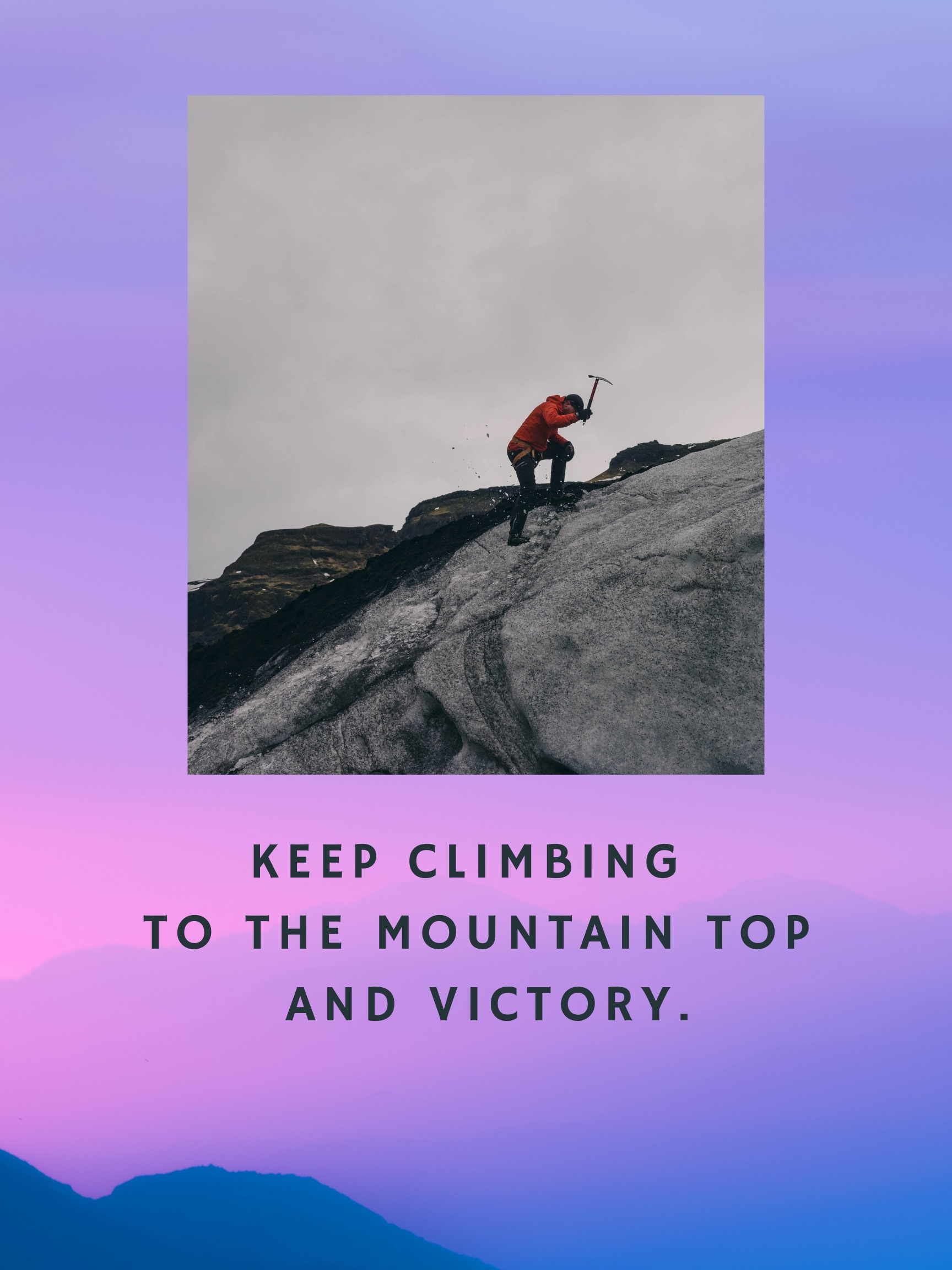With every difficult step a man or women takes, the mountain top, the objective, gets closer and achievable.